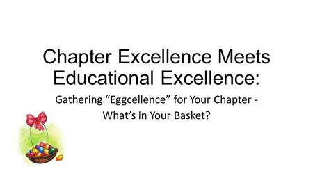 "Chapter Excellence Meets Educational Excellence: Gathering ""Eggcellence"" for Your Chapter - What's in Your Basket?"