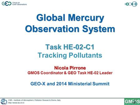 CNR – Institute of Atmospheric Pollution Research, Rome, Italy  Global Mercury Observation System Task HE-02-C1 Nicola Pirrone Global.