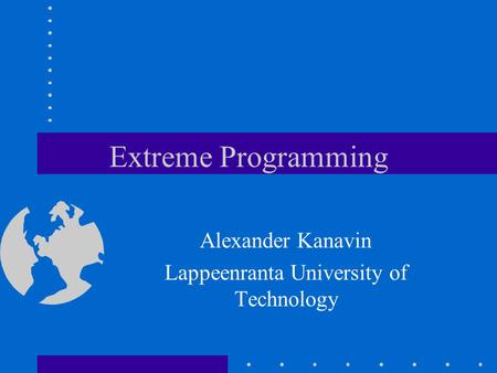 Extreme Programming Alexander Kanavin Lappeenranta University of Technology.
