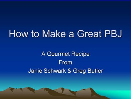 How to Make a Great PBJ A Gourmet Recipe From Janie Schwark & Greg Butler.