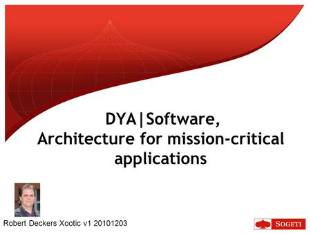 DYA|Software, Architecture for mission-critical applications Robert Deckers Xootic v1 20101203.
