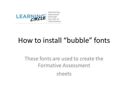 "How to install ""bubble"" fonts These fonts are used to create the Formative Assessment sheets."