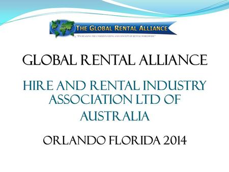 Global Rental Alliance Hire and Rental Industry Association Ltd of Australia Orlando Florida 2014.
