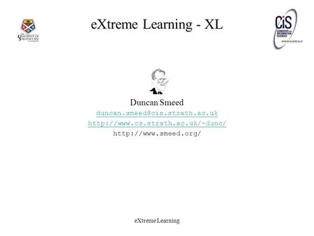 EXtreme Learning eXtreme Learning - XL Duncan Smeed