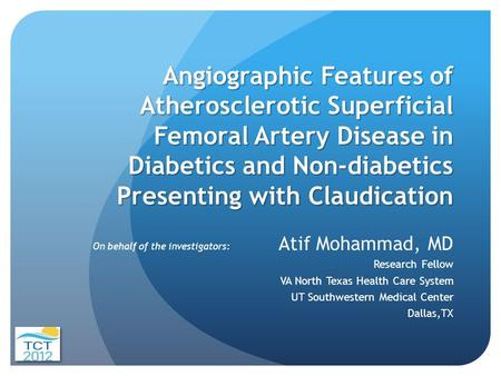 Angiographic Features of Atherosclerotic Superficial Femoral Artery Disease in Diabetics and Non-diabetics Presenting with Claudication Atif Mohammad,