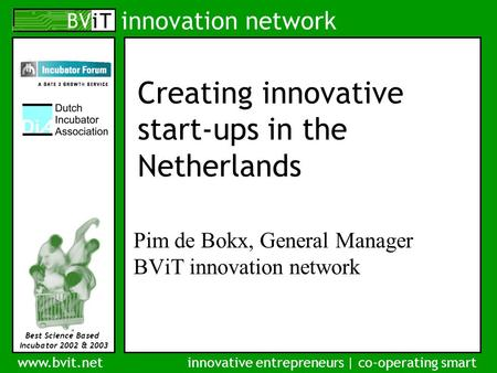 Innovation network www.bvit.netinnovative entrepreneurs | co-operating smart Best Science Based Incubator 2002 & 2003 Creating innovative start-ups in.