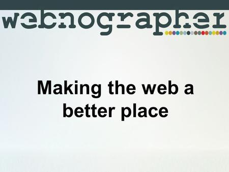 "Making the web a better place. ""Computers are useless. They can only give answers."" Pablo Picasso 2."