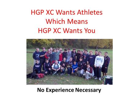 HGP XC Wants Athletes Which Means HGP XC Wants You No Experience Necessary.