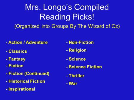 Mrs. Longo's Compiled Reading Picks! (Organized into Groups By The Wizard of Oz) - Action / Adventure - Classics - Fantasy - Fiction - Fiction (Continued)
