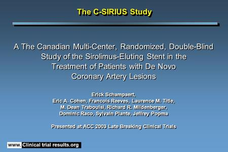 Www. Clinical trial results.org The C-SIRIUS Study A The Canadian Multi-Center, Randomized, Double-Blind Study of the Sirolimus-Eluting Stent in the Treatment.