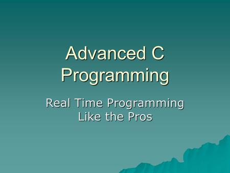Advanced C Programming Real Time Programming Like the Pros.