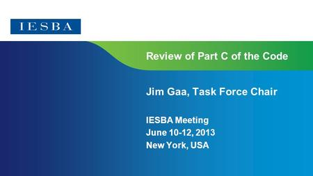 Page 1 Review of Part C of the Code Jim Gaa, Task Force Chair IESBA Meeting June 10-12, 2013 New York, USA.