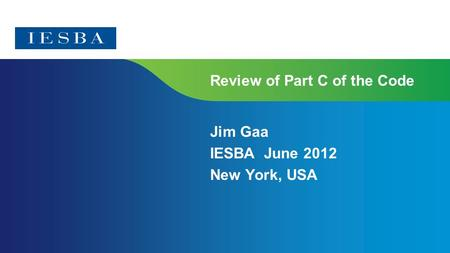 Review of Part C of the Code Jim Gaa IESBA June 2012 New York, USA.