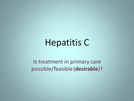 Hepatitis C Is treatment in primary care possible/feasible (desirable)?