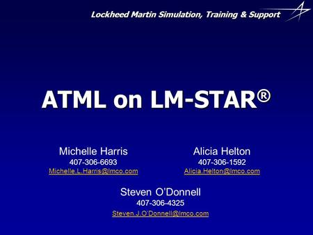 Lockheed Martin Simulation, Training & Support ATML on LM-STAR ® Michelle Harris 407-306-6693 Alicia Helton 407-306-1592