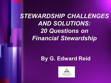 STEWARDSHIP CHALLENGES AND SOLUTIONS: 20 Questions on Financial Stewardship By G. Edward Reid.