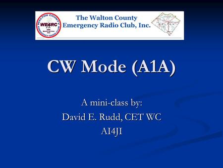 A mini-class by: David E. Rudd, CET WC AI4JI
