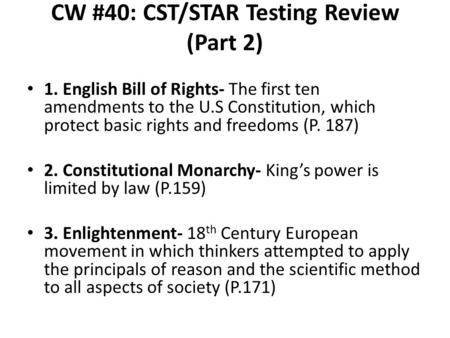 CW #40: CST/STAR Testing Review (Part 2) 1. English Bill of Rights- The first ten amendments to the U.S Constitution, which protect basic rights and freedoms.
