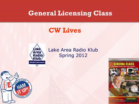 General Licensing Class CW Lives Lake Area Radio Klub Spring 2012.