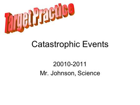 Catastrophic Events 20010-2011 Mr. Johnson, Science.