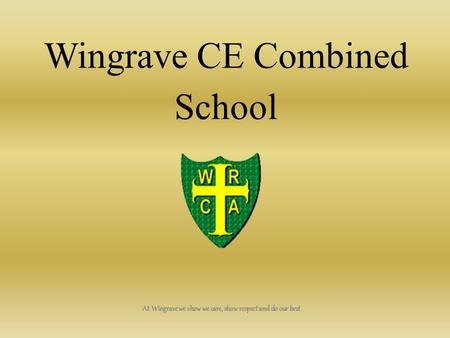 Wingrave CE Combined School At Wingrave we show we care, show respect and do our best.