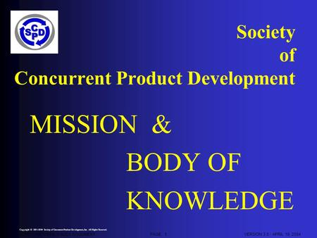 SCPD - NATIONAL POLICY DOCUMENTVERSION 3.0 - APRIL 19, 2004 Copyright © 2001-2004 Society of Concurrent Product Development, Inc. All Rights Reserved.