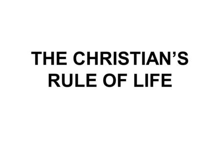THE CHRISTIAN'S RULE OF LIFE. The 9th study in the series. Studies written by William Carey. Presentation by Michael Salzman. All texts are from the King.