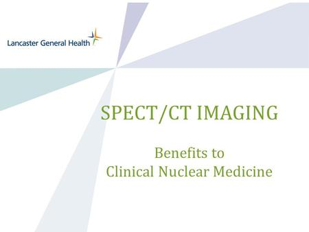 SPECT/CT IMAGING Benefits to Clinical Nuclear Medicine.