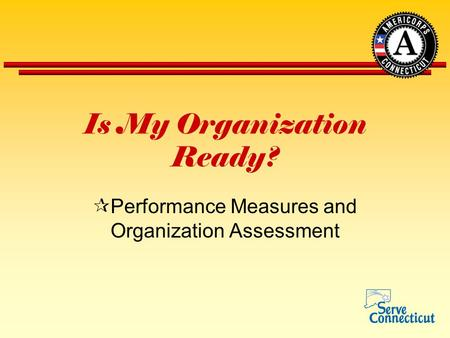 Is My Organization Ready?  Performance Measures and Organization Assessment.