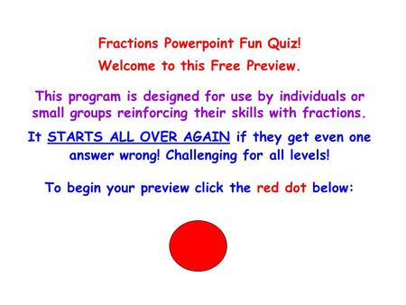 Fractions Powerpoint Fun Quiz! Welcome to this Free Preview. This program is designed for use by individuals or small groups reinforcing their skills with.