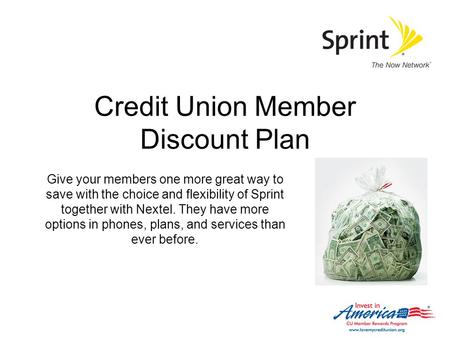Credit Union Member Discount Plan Give your members one more great way to save with the choice and flexibility of Sprint together with Nextel. They have.