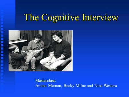 The Cognitive Interview Masterclass: Amina Memon, Becky Milne and Nina Westera.
