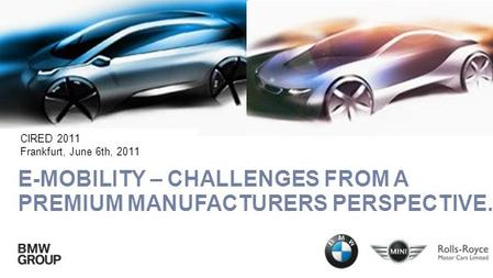 E-MOBILITY – CHALLENGES FROM A PREMIUM MANUFACTURERS PERSPECTIVE. CIRED 2011 Frankfurt, June 6th, 2011.