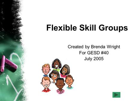 Flexible Skill Groups Created by Brenda Wright For GESD #40 July 2005.