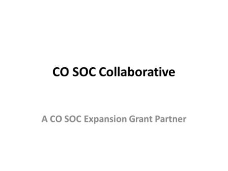 CO SOC Collaborative A CO SOC Expansion Grant Partner.