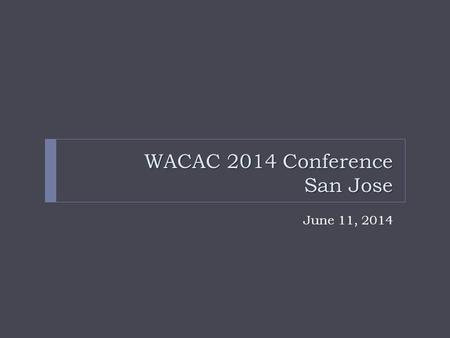 WACAC 2014 Conference San Jose June 11, 2014. Co-operative Education in Canada & the United States Stephanie Ranslow, Northeastern University Tony Munro,