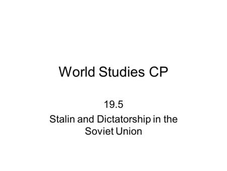 World Studies CP 19.5 Stalin and Dictatorship in the Soviet Union.