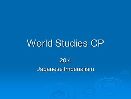World Studies CP 20.4 Japanese Imperialism. Meiji Restoration  Dancing the fox trot  Listening to Jazz  Playing baseball  Adopting Western ideas in.