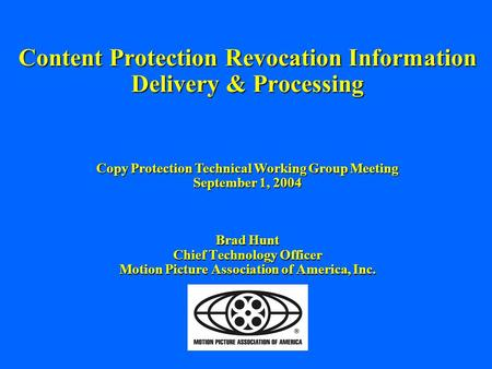 Content Protection Revocation Information Delivery & Processing Brad Hunt Chief Technology Officer Motion Picture Association of America, Inc. Copy Protection.