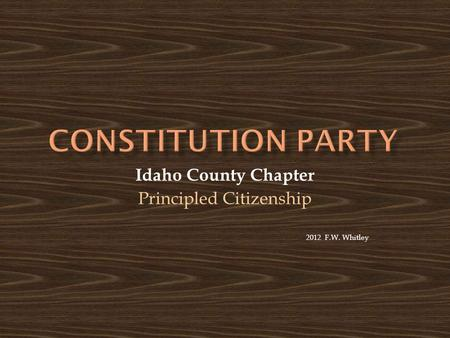 Idaho County Chapter Principled Citizenship 2012 F.W. Whitley.