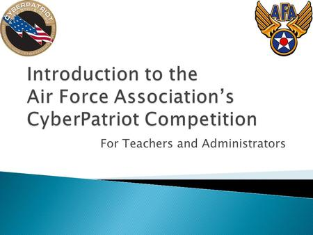 For Teachers and Administrators.  A nation-wide computer network defense competition for high school students  All schools are eligible: o Public o.