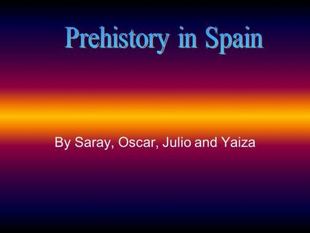 By Saray, Oscar, Julio and Yaiza. The paleolithic period The first period in Prehistory is the Paleolithic Period. It began over two millions years ago,