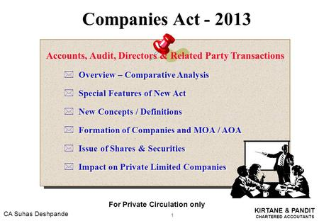 KIRTANE & PANDIT CHARTERED ACCOUTANTS CA Suhas Deshpande Companies Act - 2013 1 For Private Circulation only *Overview – Comparative Analysis *Special.