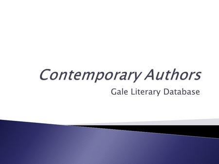 Gale Literary Database. Gale's Contemporary Authors database provides rich biographical details on over 116,000 modern novelists, poets, playwrights,