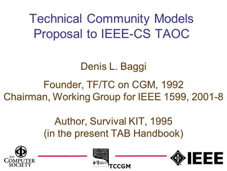 1 Denis L. Baggi Founder, TF/TC on CGM, 1992 Chairman, Working Group for IEEE 1599, 2001-8 Author, Survival KIT, 1995 (in the present TAB Handbook) Technical.