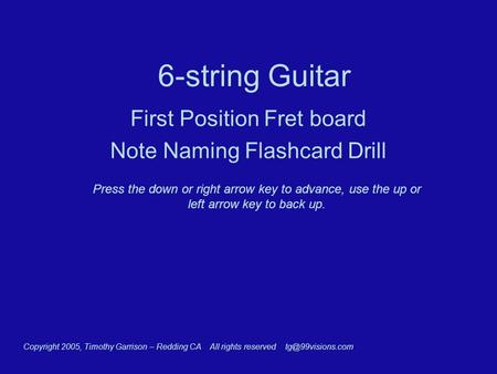6-string Guitar First Position Fret board Note Naming Flashcard Drill Press the down or right arrow key to advance, use the up or left arrow key to back.