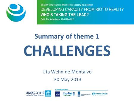 Summary of theme 1 CHALLENGES Uta Wehn de Montalvo 30 May 2013.
