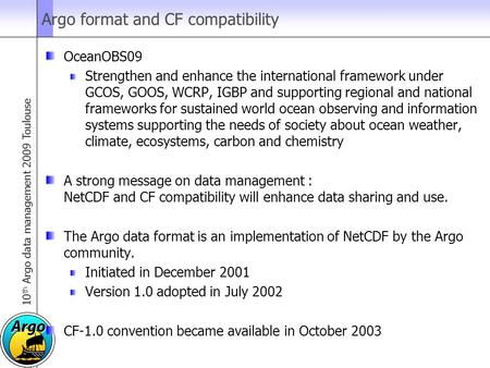 10 th Argo data management 2009 Toulouse Argo format and CF compatibility OceanOBS09 Strengthen and enhance the international framework under GCOS, GOOS,