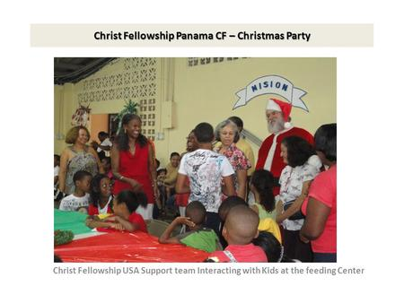 Christ Fellowship Panama CF – Christmas Party Christ Fellowship USA Support team Interacting with Kids at the feeding Center.