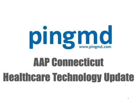 AAP Connecticut Healthcare Technology Update 1. Mobile Technology Update 2.